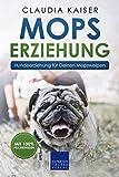 Mops Erziehung: Hundeerziehung für Deinen Mops Welpen (Mops Band 1)