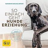 So einfach geht Hundeerziehung: Von der Bestseller-Autorin – Auf einen Blick:...